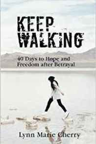 Keep Walking 40 Days to Hope and Freedom After Betrayal
